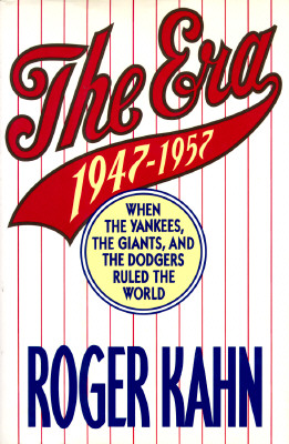 Image for The Era, 1947-1957 : When the Yankees, the Giants and the Dodgers Ruled the World