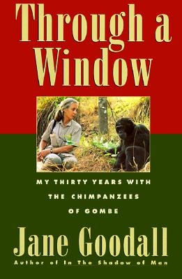 Through a Window - My Thirty Years With the Chimpanzees of Gombe, Goodall, Jane