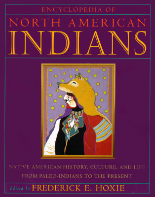 Encyclopedia of North American Indians: Native American History, Culture, and Life From Paleo-Indians to the Present