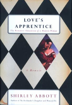 Love's Apprentice: The Romantic Education of a Modern Woman, Abbott, Shirley