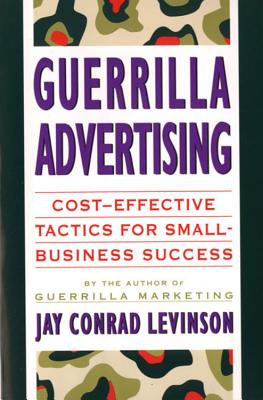 Guerrilla Advertising: Cost-Effective Techniques for Small-Business Success, Levinson President, Jay Conrad