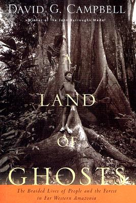 Image for A Land of Ghosts: The Braided Lives of People and the Forest in Far Western Amazonia