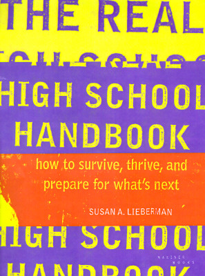 """Real High School Handbook: How to Survive, Thrive, and Prepare for What's Next"", ""Lieberman, Susan Abel"""