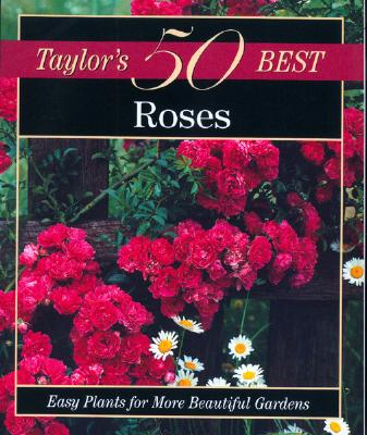 Image for Taylor's 50 Best Roses: Easy Plants for More Beautiful Gardens