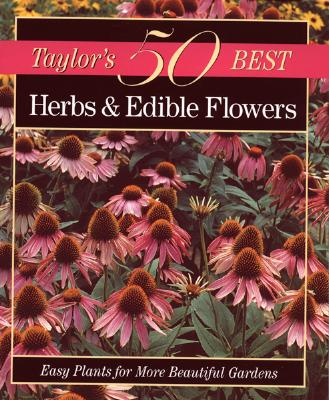 Image for Taylor's 50 Best Herbs and Edible Flowers: Easy Plants for More Beautiful Gardens