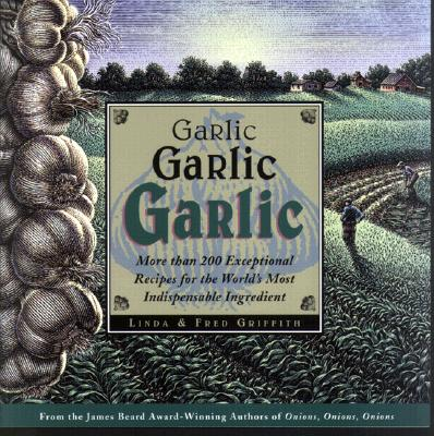 Image for Garlic, Garlic, Garlic: Exceptional Recipes for the World's Most Indispensable Ingredient