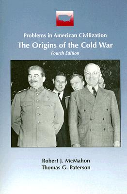 The Origins of the Cold War (Problems in American Civilization), McMahon, Robert; Paterson, Thomas