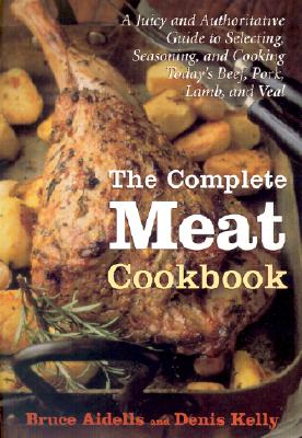 Image for The Complete Meat Cookbook: A Juicy and Authoritative Guide to Selecting, Seasoning, and Cooking Today's Beef, Pork, Lamb, and Veal