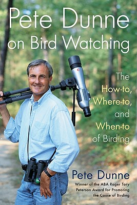 Pete Dunne on Bird Watching: The How-to, Where-to, and When-to of Birding, Dunne, Pete