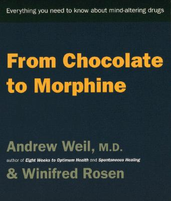Image for From Chocolate to Morphine: Everything You Need to Know About Mind-Altering Drugs
