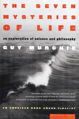 The Seven Mysteries of Life: An Exploration of Science and Philosophy, Guy Murchie
