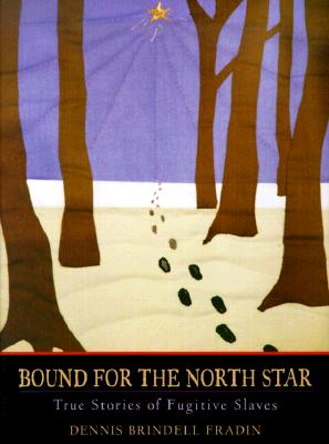 Bound for the North Star : True Stories of Fugitive Slaves, DENNIS B. FRADIN
