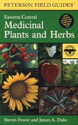 A Field Guide to Medicinal Plants and Herbs: Of Eastern and Central North America (Peterson Field Guides), Foster, Steven; Duke, James A.