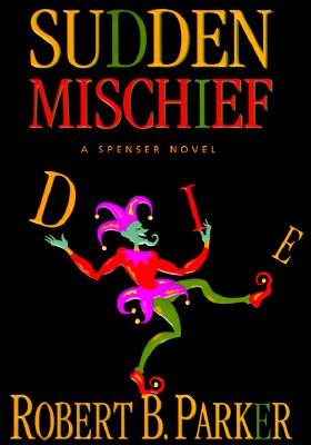 Sudden Mischief: a Spenser Novel, Parker, Robert B.