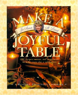 Image for Make A Joyful Table: 200 Recipes Menus And Inspiration To Make Every
