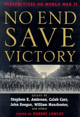 No End Save Victory: Perspectives on World War II