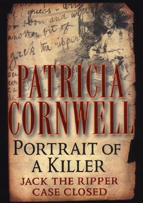 Portrait of a Killer: Jack the Ripper--Case Closed, Cornwell, Patricia