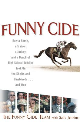 Image for Funny Cide: How a horse, a trainer, a jockey, and a bunch of high school buddies took on the sheiks and blue bloods ... and Won