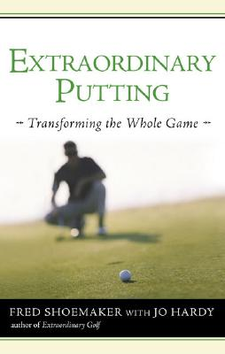 Image for Extraordinary Putting: Transforming the Whole Game