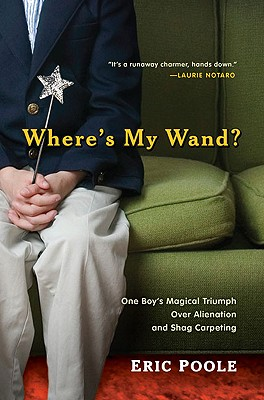 Image for WHERE'S MY WAND? ONE BOY'S MAGICAL TRIUMPH OVER ALIENATION AND SHAG CARPETING