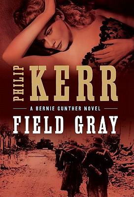 Field Gray (A Bernie Gunther Novel), Kerr, Philip