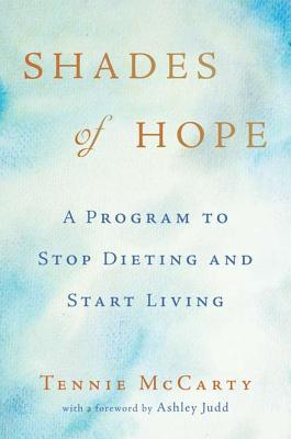 Shades of Hope: A Program to Stop Dieting and Start Living, Tennie McCarty