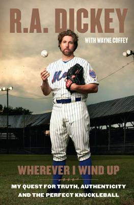 Image for WHEREVER I WIND UP : MY QUEST FOR TRUTH, AUTHENTICITY AND THE PERFECT KNUCKLEBALL