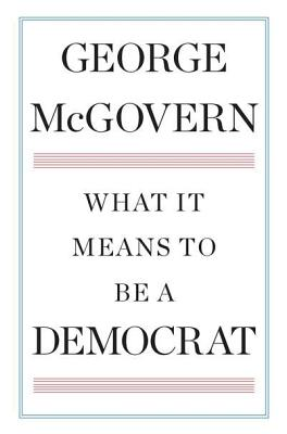 What It Means to Be a Democrat, George McGovern