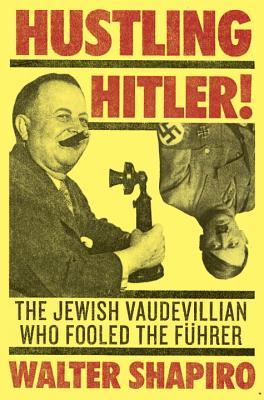 Image for Hustling Hitler: The Jewish Vaudevillian Who Fooled the Führer