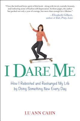 Image for I Dare Me: How I Rebooted and Recharged My Life by Doing Something New Every Day