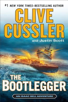 The Bootlegger (An Isaac Bell Adventure), Cussler, Clive; Scott, Justin