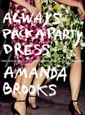 Image for Always Pack a Party Dress: And Other Lessons Learned From a (Half) Life in Fashi