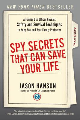 Image for Spy Secrets That Can Save Your Life: A Former CIA Officer Reveals Safety and Survival Techniques to Keep You and Your Family Protected