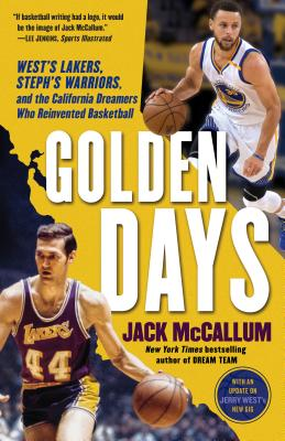 Image for Golden Days: West's Lakers, Steph's Warriors, and the California Dreamers Who Reinvented Basketball