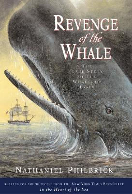 Image for Revenge of The Whale: The True Story of the Whaleship Essex (Boston Globehorn Book Honors)