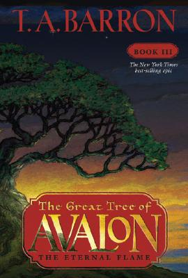 The Eternal Flame (The Great Tree of Avalon, Book 3), Barron, T. A.