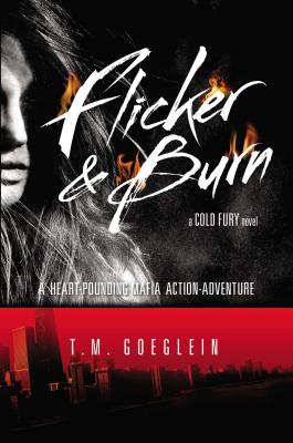Flicker & Burn: A Cold Fury Novel, T.M. Goeglein