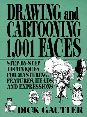 Drawing and Cartooning 1,001 Faces, Gautier, Dick