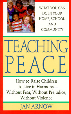 Image for Teaching Peace: How to Raise Children to Live in Harmony-Without Fear, Without Prejudice, Without Violence
