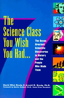 Image for The Science Class You Wish You Had: The Seven Greatest Scientific Discoveries in History and the People Who Made Them