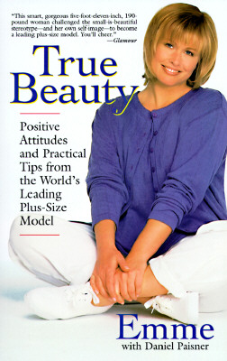Image for True Beauty: Positive Attitudes and Practical Tips from the World's Leading Plus-Size Model