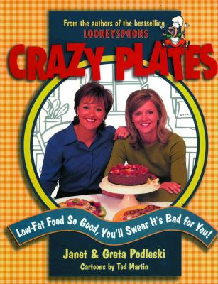 Image for Crazy Plates: Low-Fat Food So Good, You'll Swear It's Bad for You!