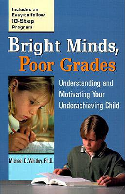 Image for Bright Minds, Poor Grades: Understanding and Motivating your Underachieving Child