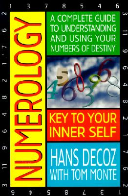 Numerology: A Complete Guide to Understanding and Using Your Numbers of Destiny, Decoz, Hans