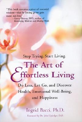 The Art of Effortless Living: Discover Health, Emotional Well-Being, and Happiness, Ingrid Bacci