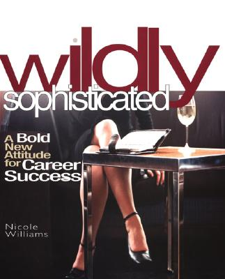 Image for Wildly Sophisticated: A Bold New Attitude for Career Success
