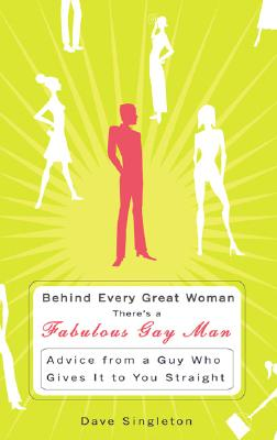 Image for Behind Every Great Woman There's A Fabulous Gay Man : Advice from a Guy Who Gives It To You Straight