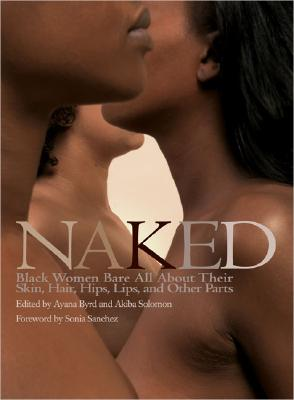 Image for Naked: Black Women Bare All About Their Skin, Hair, Hips, Lips, and Other Parts