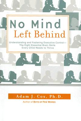 Image for No Mind Left Behind: Understanding and Fostering Executive Control--The Eight Essential Brain Skills Every Child Needs to Thrive
