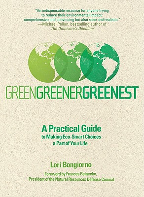 Image for Green, Greener, Greenest: A Practical Guide to Making Eco-Smart Choices a Part of Your Life